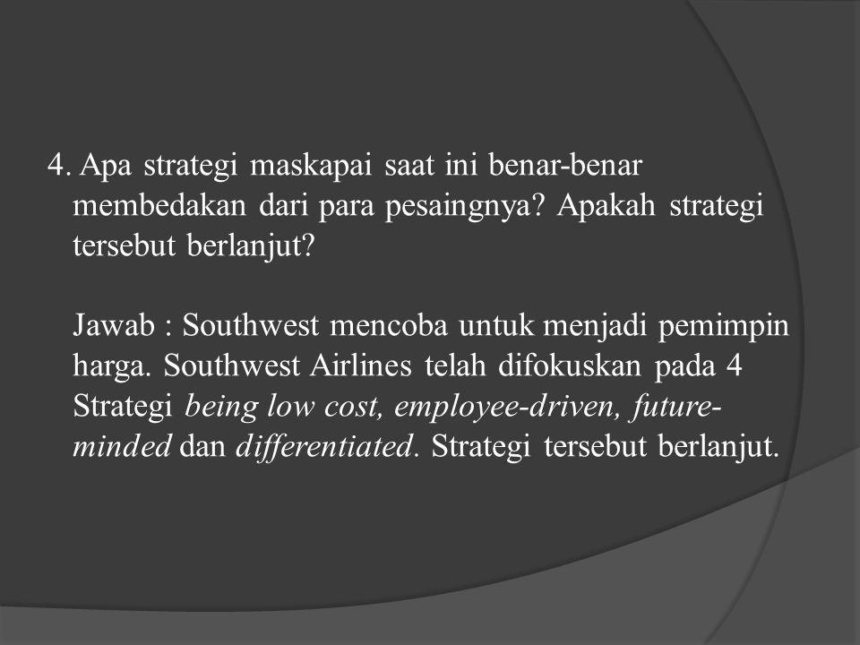 4. Apa strategi maskapai saat ini benar-benar membedakan dari para pesaingnya.