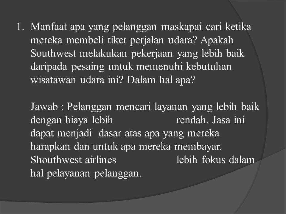 1.Manfaat apa yang pelanggan maskapai cari ketika mereka membeli tiket perjalan udara.