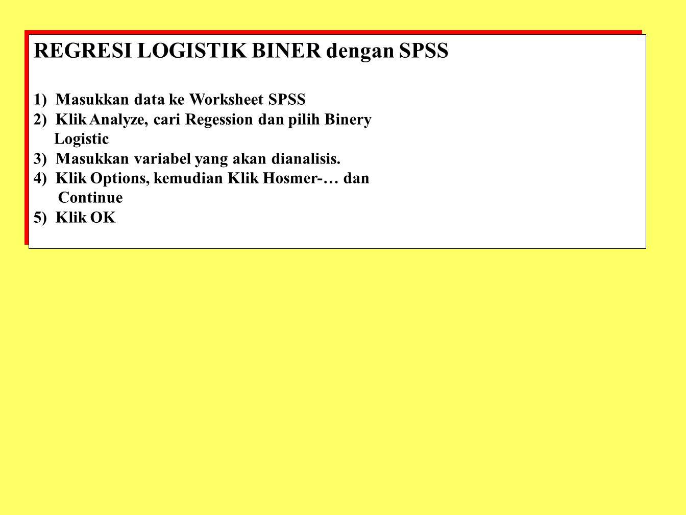 REGRESI LOGISTIK BINER dengan SPSS 1) Masukkan data ke Worksheet SPSS 2) Klik Analyze, cari Regession dan pilih Binery Logistic 3) Masukkan variabel y
