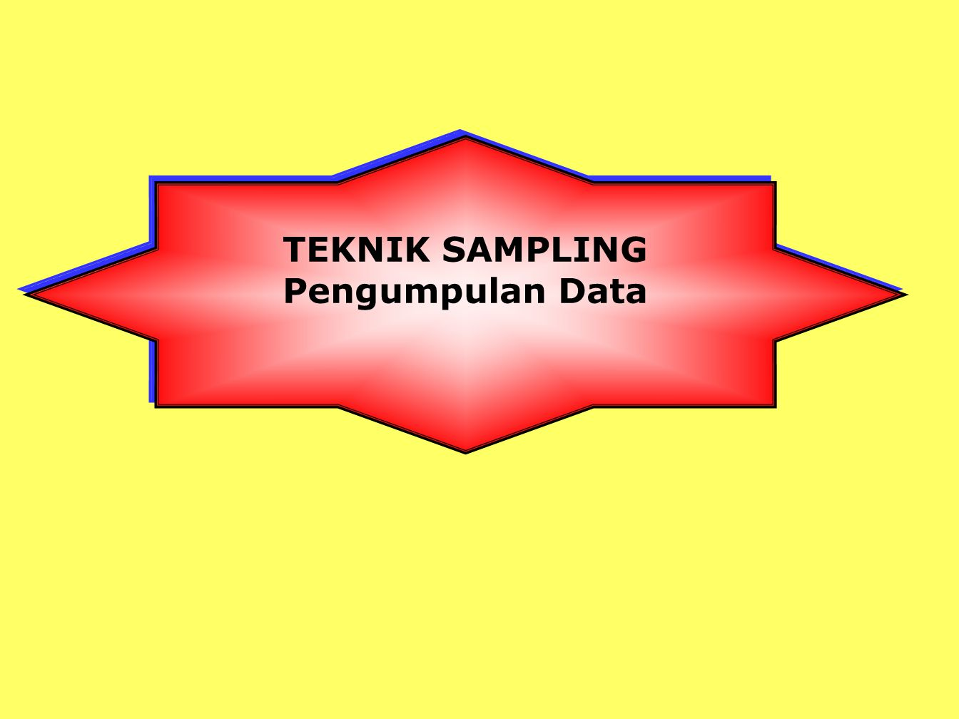 TEKNIK SAMPLING Pengumpulan Data TEKNIK SAMPLING Pengumpulan Data