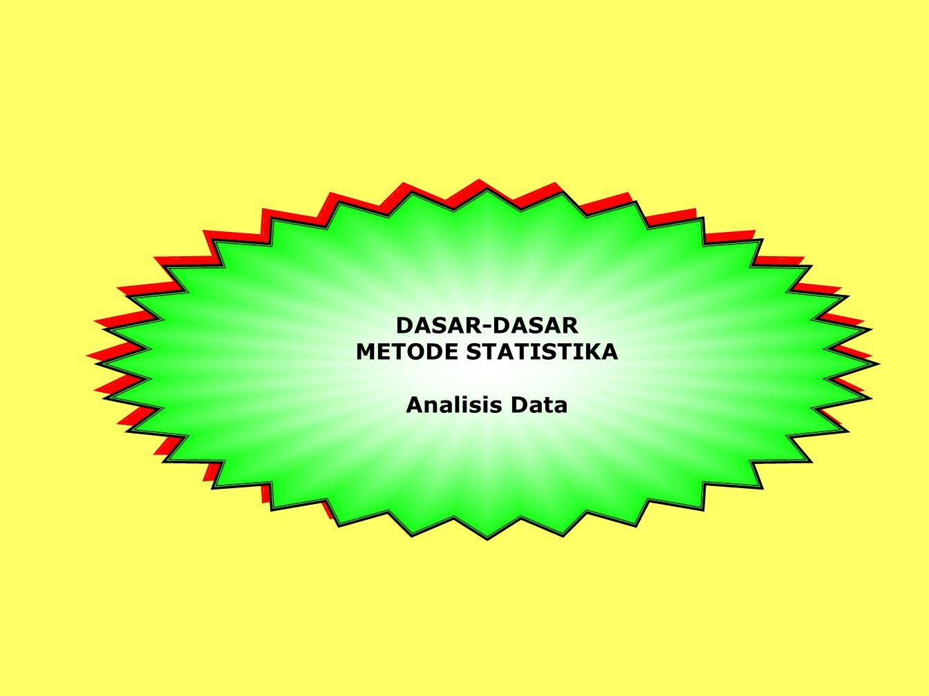 DASAR-DASAR METODE STATISTIKA Analisis Data DASAR-DASAR METODE STATISTIKA Analisis Data