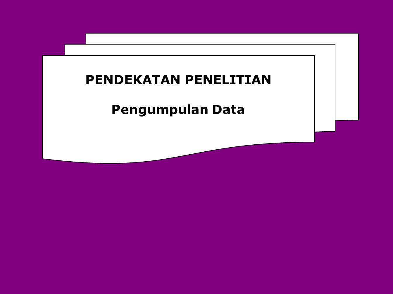 PENDEKATAN PENELITIAN Pengumpulan Data