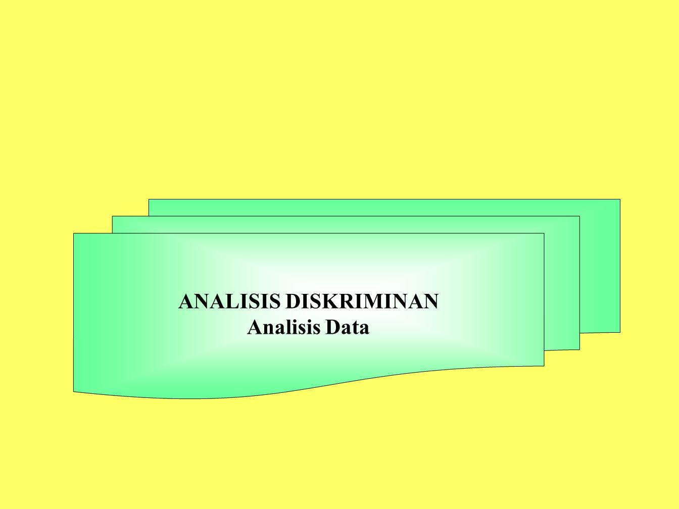 ANALISIS DISKRIMINAN Analisis Data