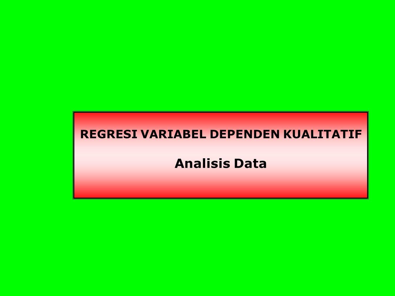 REGRESI VARIABEL DEPENDEN KUALITATIF Analisis Data
