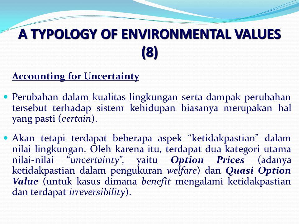 A TYPOLOGY OF ENVIRONMENTAL VALUES (8) Accounting for Uncertainty Perubahan dalam kualitas lingkungan serta dampak perubahan tersebut terhadap sistem kehidupan biasanya merupakan hal yang pasti (certain).