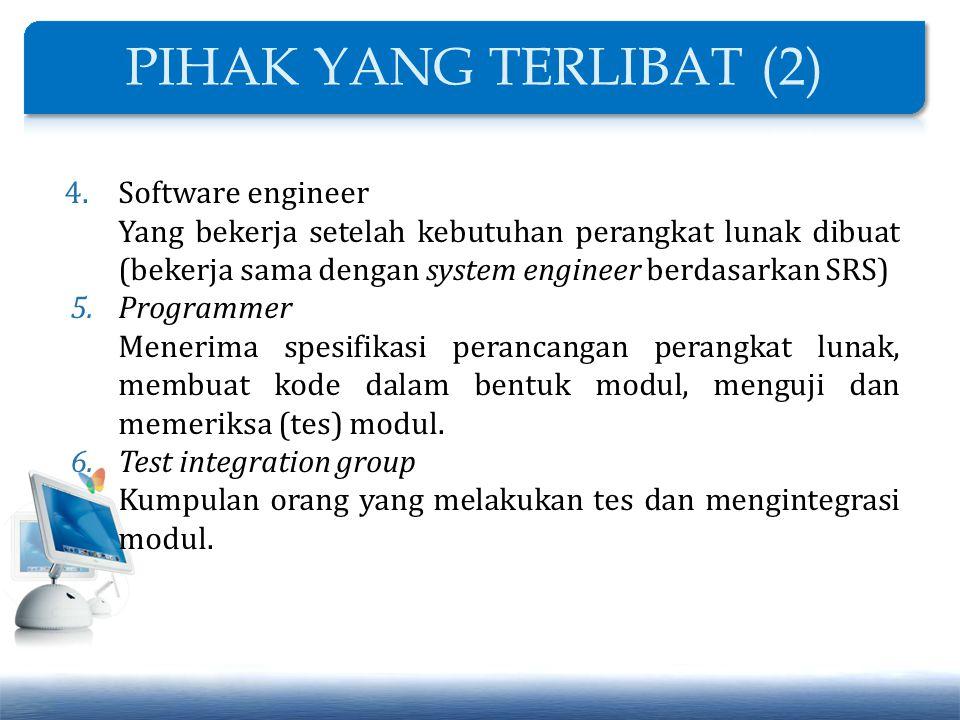 4.Software engineer Yang bekerja setelah kebutuhan perangkat lunak dibuat (bekerja sama dengan system engineer berdasarkan SRS) 5.Programmer Menerima