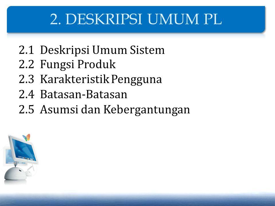 2.1 Deskripsi Umum Sistem 2.2 Fungsi Produk 2.3 Karakteristik Pengguna 2.4 Batasan-Batasan 2.5 Asumsi dan Kebergantungan