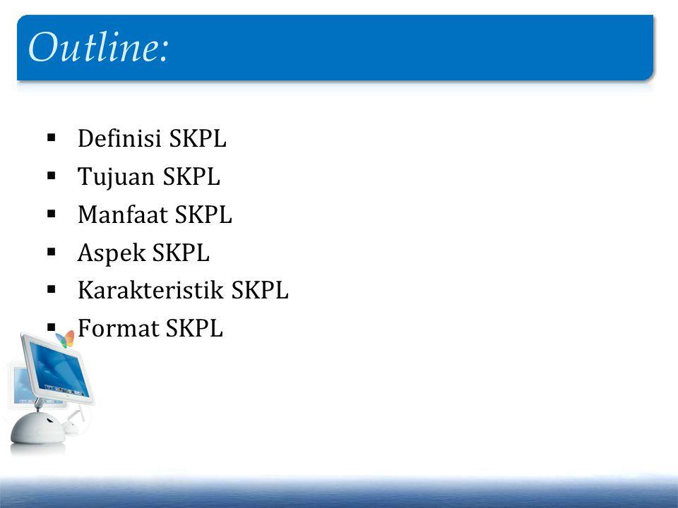  Definisi SKPL  Tujuan SKPL  Manfaat SKPL  Aspek SKPL  Karakteristik SKPL  Format SKPL