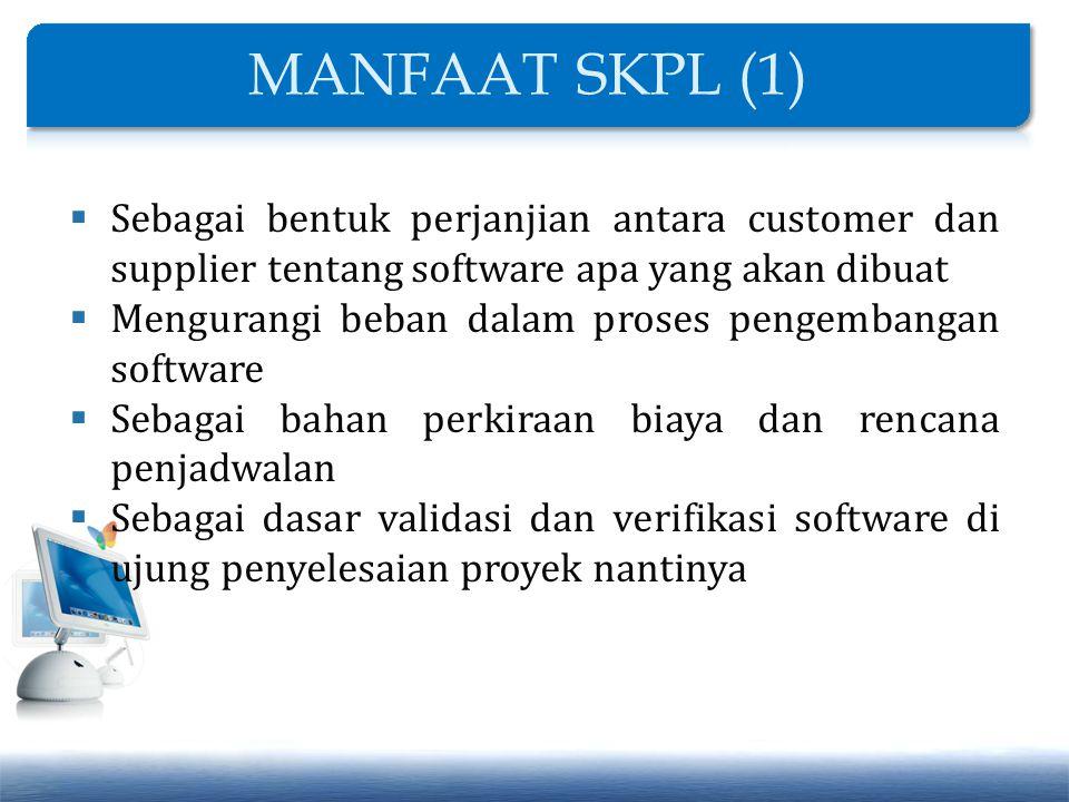  Sebagai bentuk perjanjian antara customer dan supplier tentang software apa yang akan dibuat  Mengurangi beban dalam proses pengembangan software 