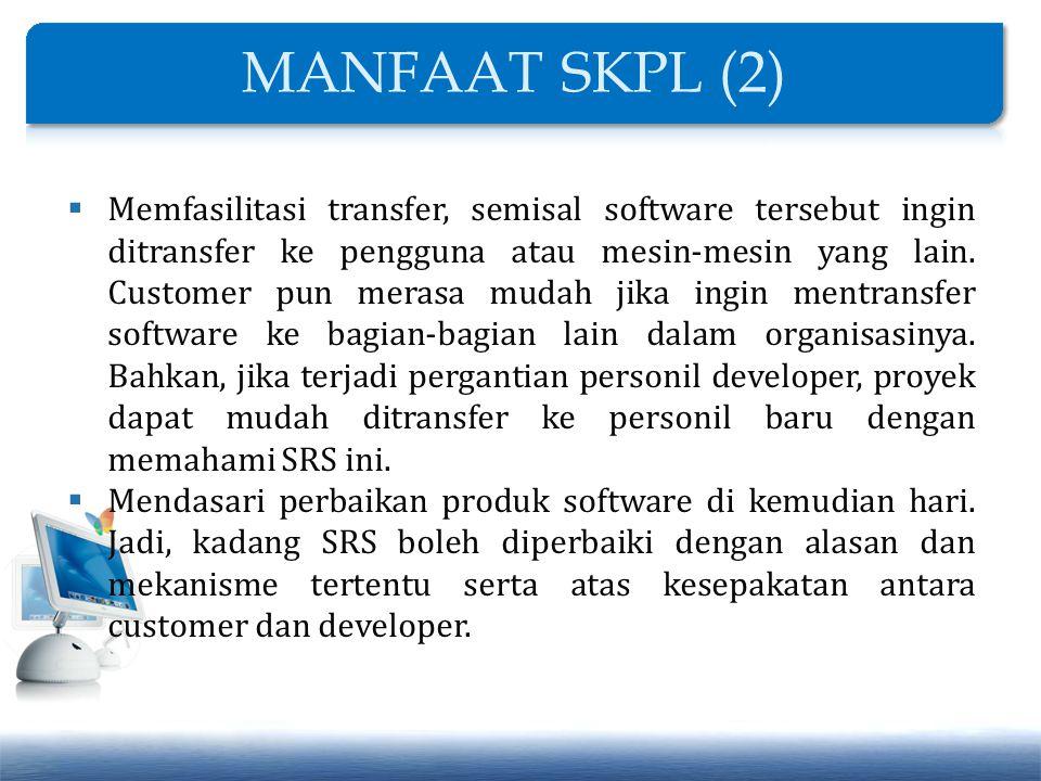  Memfasilitasi transfer, semisal software tersebut ingin ditransfer ke pengguna atau mesin-mesin yang lain. Customer pun merasa mudah jika ingin ment