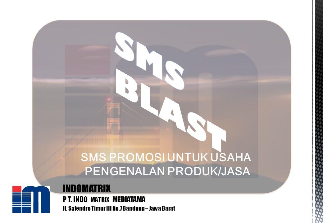 SMS PROMOSI UNTUK USAHA PENGENALAN PRODUK/JASA INDOMATRIX P T. INDO MATRIX MEDIATAMA Jl. Salendro Timur III No.7 Bandung – Jawa Barat