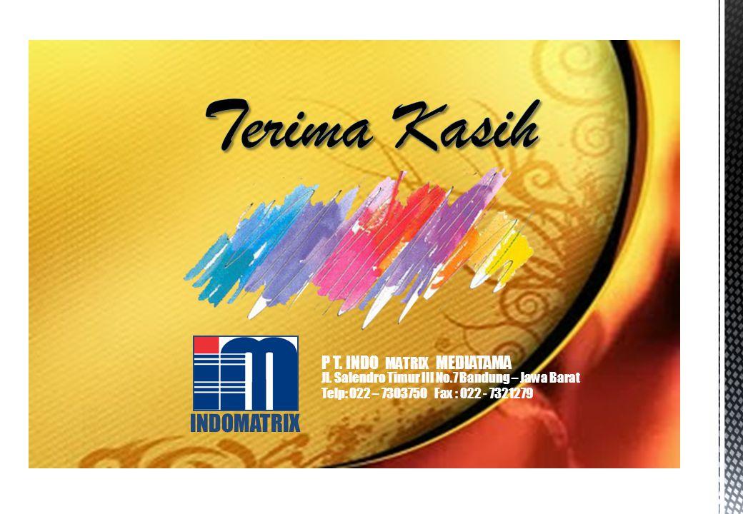 INDOMATRIX P T. INDO MATRIX MEDIATAMA Jl. Salendro Timur III No.7 Bandung – Jawa Barat Telp: 022 – 7303750 Fax : 022 - 7321279