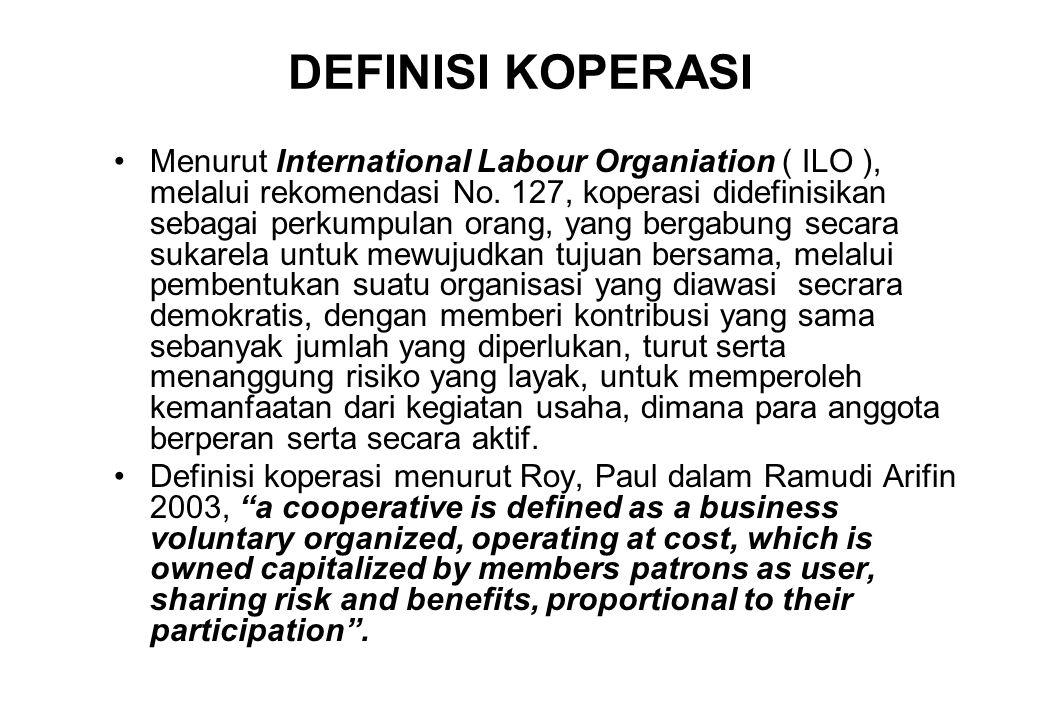 DEFINISI KOPERASI Menurut International Labour Organiation ( ILO ), melalui rekomendasi No. 127, koperasi didefinisikan sebagai perkumpulan orang, yan