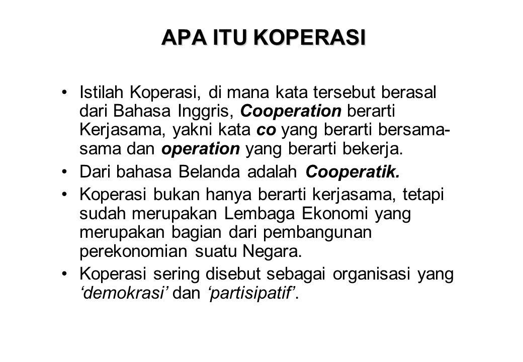 APA ITU KOPERASI Istilah Koperasi, di mana kata tersebut berasal dari Bahasa Inggris, Cooperation berarti Kerjasama, yakni kata co yang berarti bersam