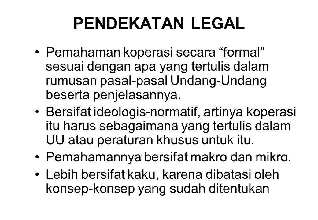 "PENDEKATAN LEGAL Pemahaman koperasi secara ""formal"" sesuai dengan apa yang tertulis dalam rumusan pasal-pasal Undang-Undang beserta penjelasannya. Ber"