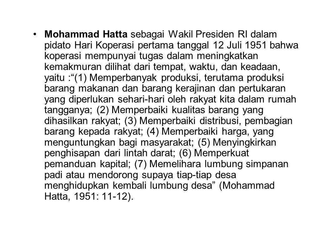 Mohammad Hatta sebagai Wakil Presiden RI dalam pidato Hari Koperasi pertama tanggal 12 Juli 1951 bahwa koperasi mempunyai tugas dalam meningkatkan kem