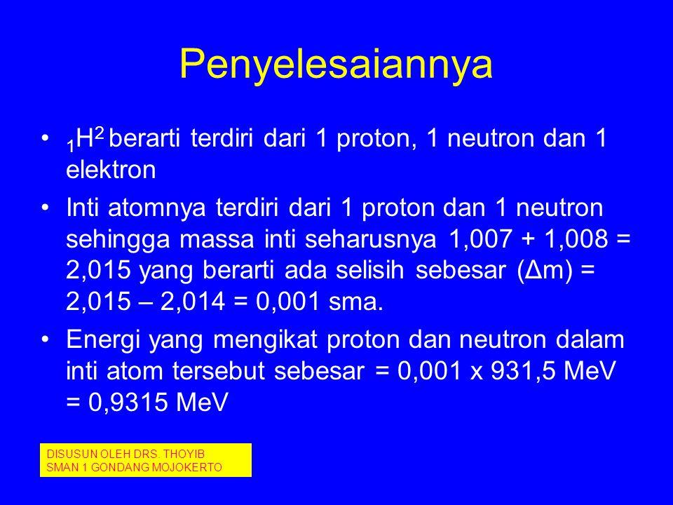 Penyelesaiannya 1 H 2 berarti terdiri dari 1 proton, 1 neutron dan 1 elektron Inti atomnya terdiri dari 1 proton dan 1 neutron sehingga massa inti seh