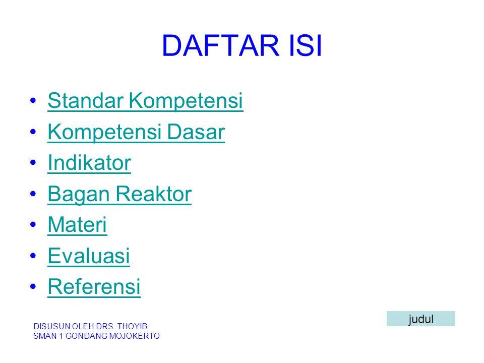 DAFTAR ISI Standar Kompetensi Kompetensi Dasar Indikator Bagan Reaktor Materi Evaluasi Referensi DISUSUN OLEH DRS. THOYIB SMAN 1 GONDANG MOJOKERTO jud