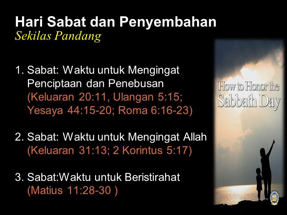 Black Hari Sabat dan Penyembahan Sekilas Pandang 1. Sabat: Waktu untuk Mengingat Penciptaan dan Penebusan (Keluaran 20:11, Ulangan 5:15; Yesaya 44:15-