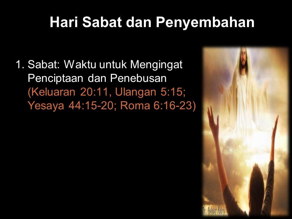 Black Hari Sabat dan Penyembahan 1. Sabat: Waktu untuk Mengingat Penciptaan dan Penebusan (Keluaran 20:11, Ulangan 5:15; Yesaya 44:15-20; Roma 6:16-23