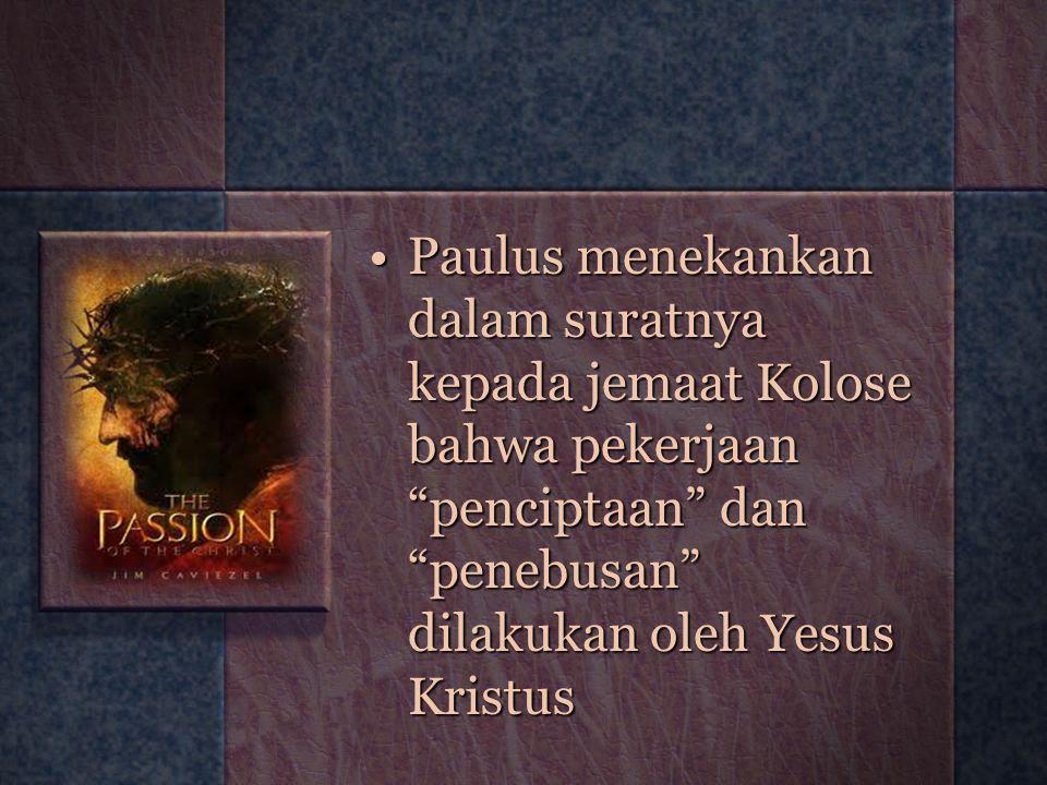 """Paulus menekankan dalam suratnya kepada jemaat Kolose bahwa pekerjaan """"penciptaan"""" dan """"penebusan"""" dilakukan oleh Yesus KristusPaulus menekankan dalam"""