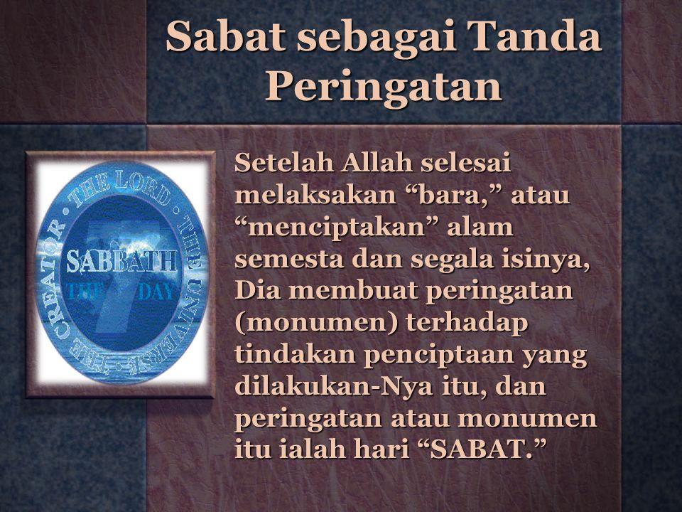 """Sabat sebagai Tanda Peringatan Setelah Allah selesai melaksakan """"bara,"""" atau """"menciptakan"""" alam semesta dan segala isinya, Dia membuat peringatan (mon"""