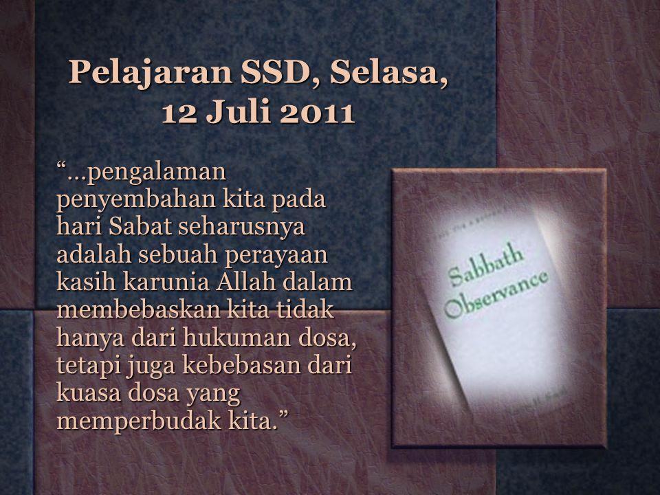 """Pelajaran SSD, Selasa, 12 Juli 2011 """"…pengalaman penyembahan kita pada hari Sabat seharusnya adalah sebuah perayaan kasih karunia Allah dalam membebas"""