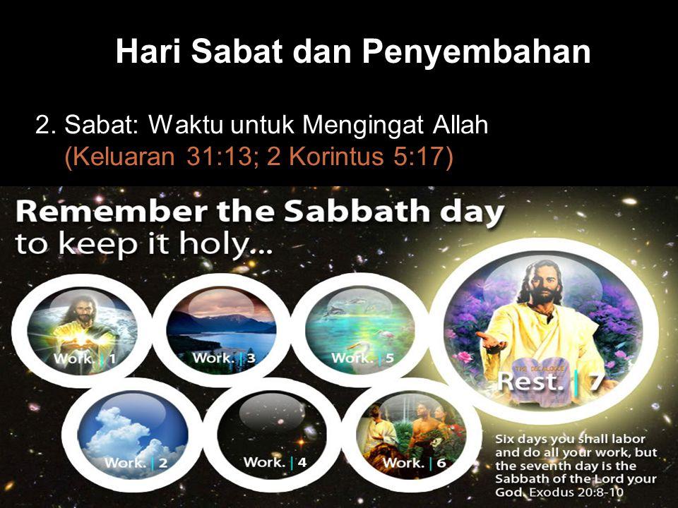 Black Hari Sabat dan Penyembahan 2. Sabat: Waktu untuk Mengingat Allah (Keluaran 31:13; 2 Korintus 5:17)