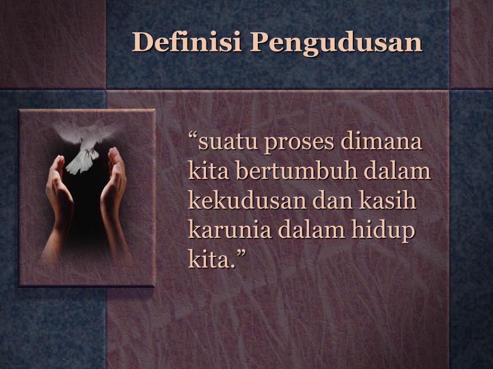 """Definisi Pengudusan """"suatu proses dimana kita bertumbuh dalam kekudusan dan kasih karunia dalam hidup kita."""""""