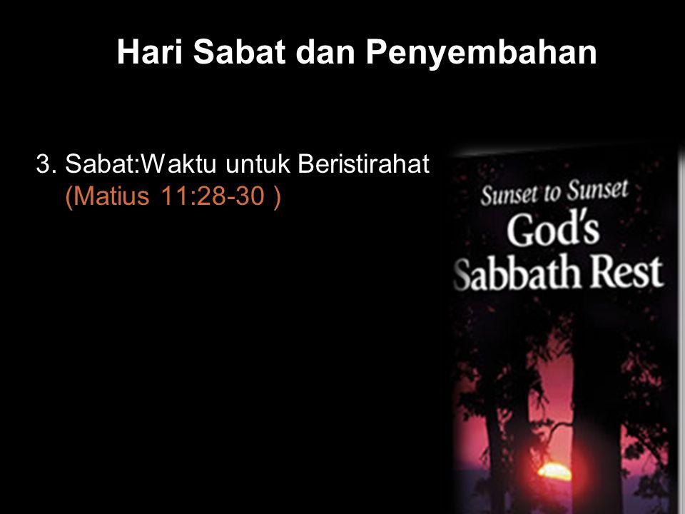 Black Hari Sabat dan Penyembahan 3. Sabat:Waktu untuk Beristirahat (Matius 11:28-30 )