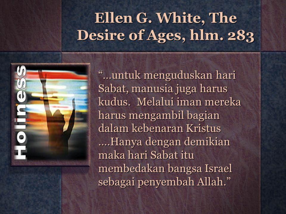 """Ellen G. White, The Desire of Ages, hlm. 283 """"…untuk menguduskan hari Sabat, manusia juga harus kudus. Melalui iman mereka harus mengambil bagian dala"""