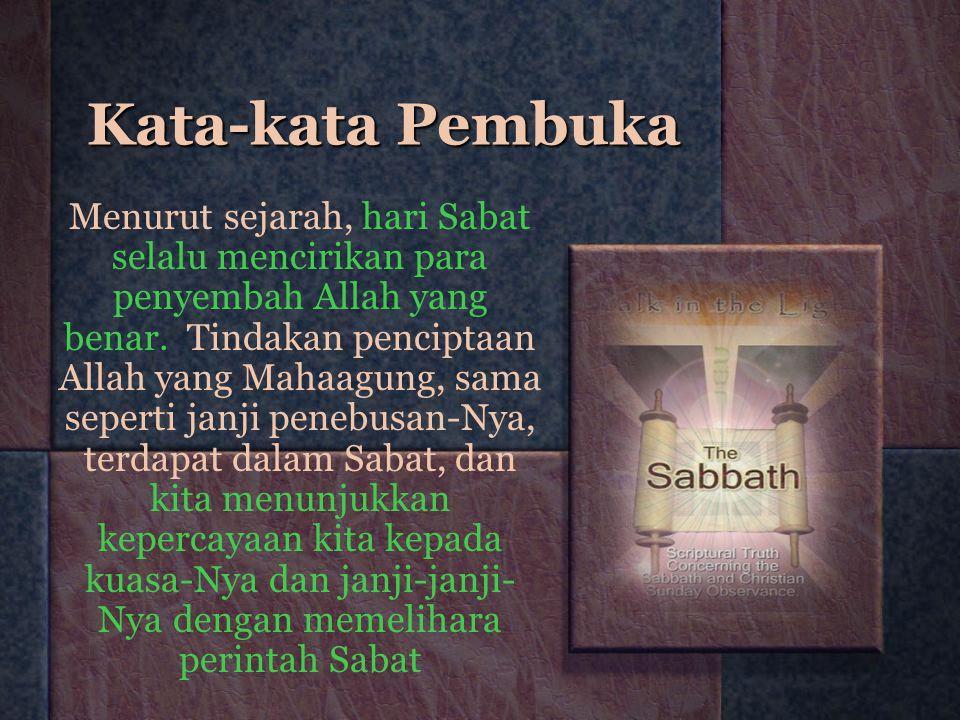 Kata-kata Pembuka Menurut sejarah, hari Sabat selalu mencirikan para penyembah Allah yang benar. Tindakan penciptaan Allah yang Mahaagung, sama sepert