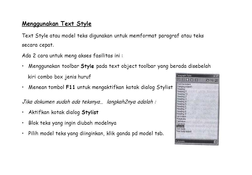 Membuat Text Style Sendiri Buka menu Format --> Submenu Styles Pilih Cataloq dan aktifkan dgn menekan enter / klik satu kali Tekan tombol New sehingga muncul kotak dialog Paragraf Style