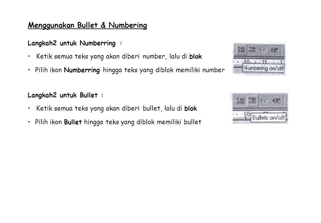 Menggunakan Bullet & Numbering Langkah2 untuk Numberring : Ketik semua teks yang akan diberi number, lalu di blok Pilih ikon Numberring hingga teks ya