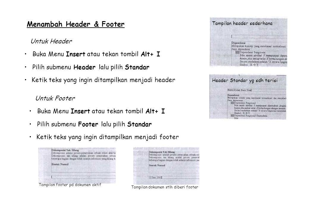 Menambah Header & Footer Untuk Header Buka Menu Insert atau tekan tombil Alt+ I Pilih submenu Header lalu pilih Standar Ketik teks yang ingin ditampil