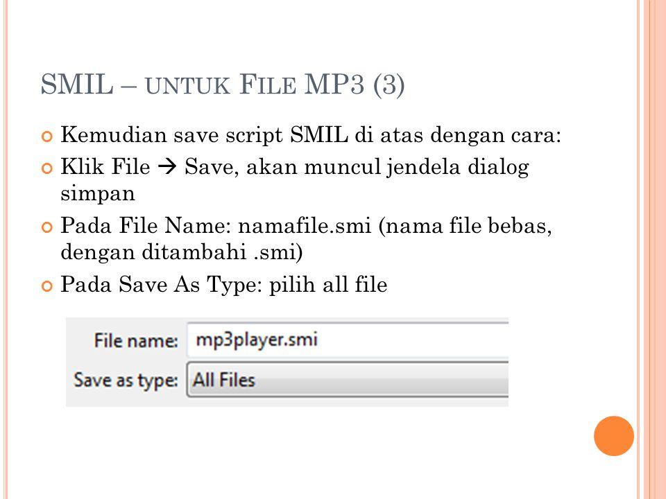 SMIL – UNTUK FILE I MAGE Siapkan beberapa file Image ke dalam folder SMIL3 Buka Notepad Kemudian ketik perintah berikut
