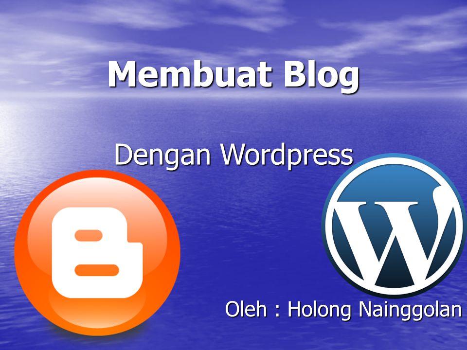 Membuat Blog Oleh : Holong Nainggolan Dengan Wordpress
