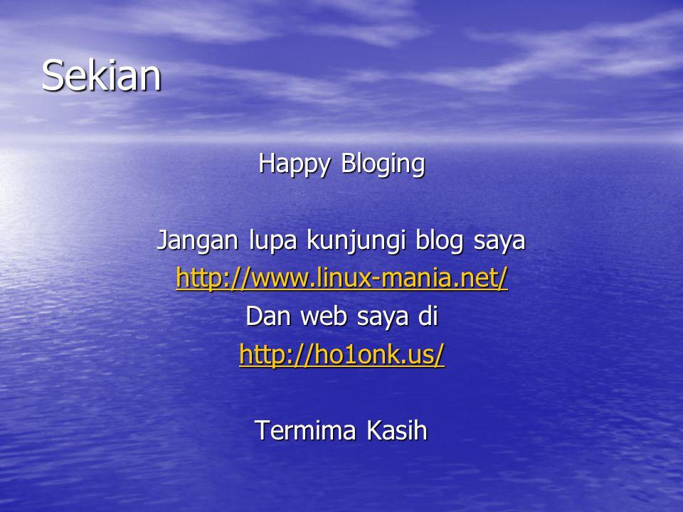 Sekian Happy Bloging Jangan lupa kunjungi blog saya http://www.linux-mania.net/ Dan web saya di http://ho1onk.us/ Termima Kasih