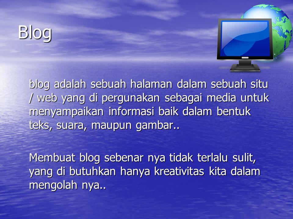 Blog blog adalah sebuah halaman dalam sebuah situ / web yang di pergunakan sebagai media untuk menyampaikan informasi baik dalam bentuk teks, suara, m