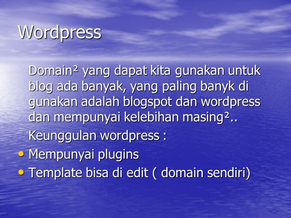 Wordpress Domain² yang dapat kita gunakan untuk blog ada banyak, yang paling banyk di gunakan adalah blogspot dan wordpress dan mempunyai kelebihan ma