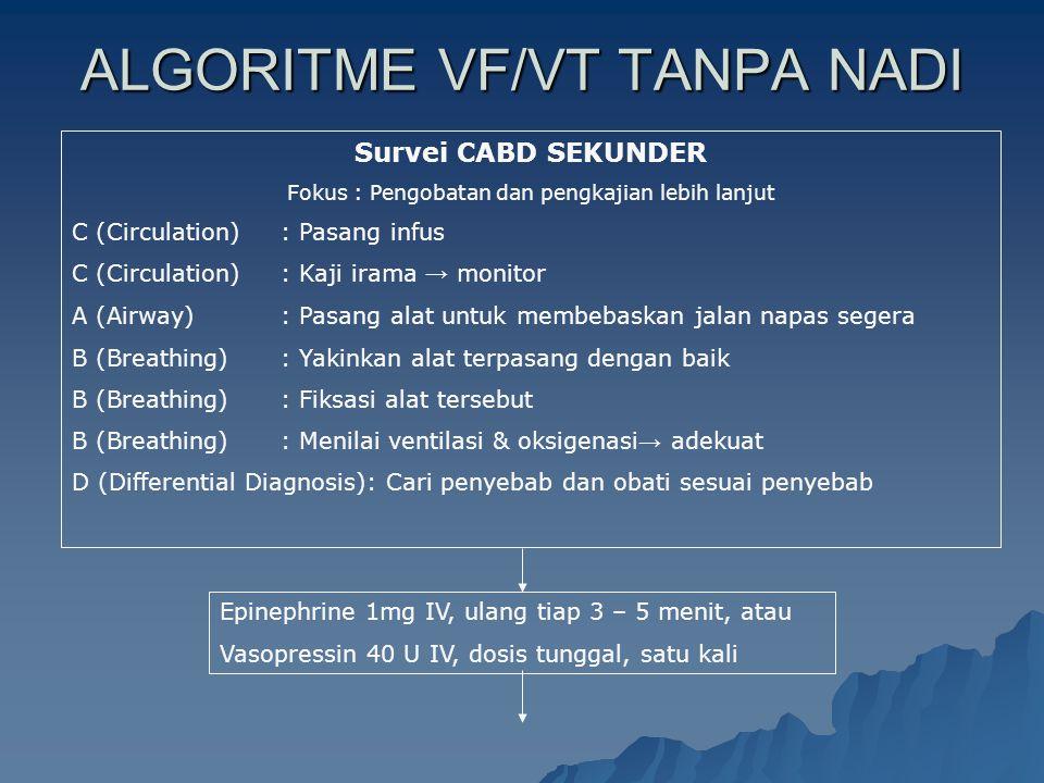 ALGORITME VF/VT TANPA NADI Survei CABD SEKUNDER Fokus : Pengobatan dan pengkajian lebih lanjut C (Circulation): Pasang infus C (Circulation): Kaji ira