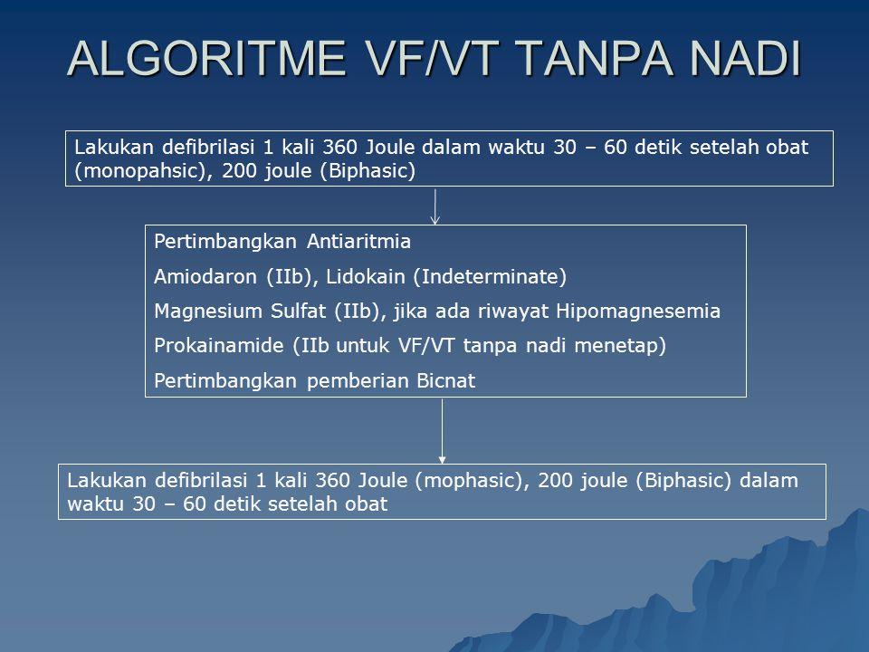 ALGORITME VF/VT TANPA NADI Lakukan defibrilasi 1 kali 360 Joule dalam waktu 30 – 60 detik setelah obat (monopahsic), 200 joule (Biphasic) Pertimbangka