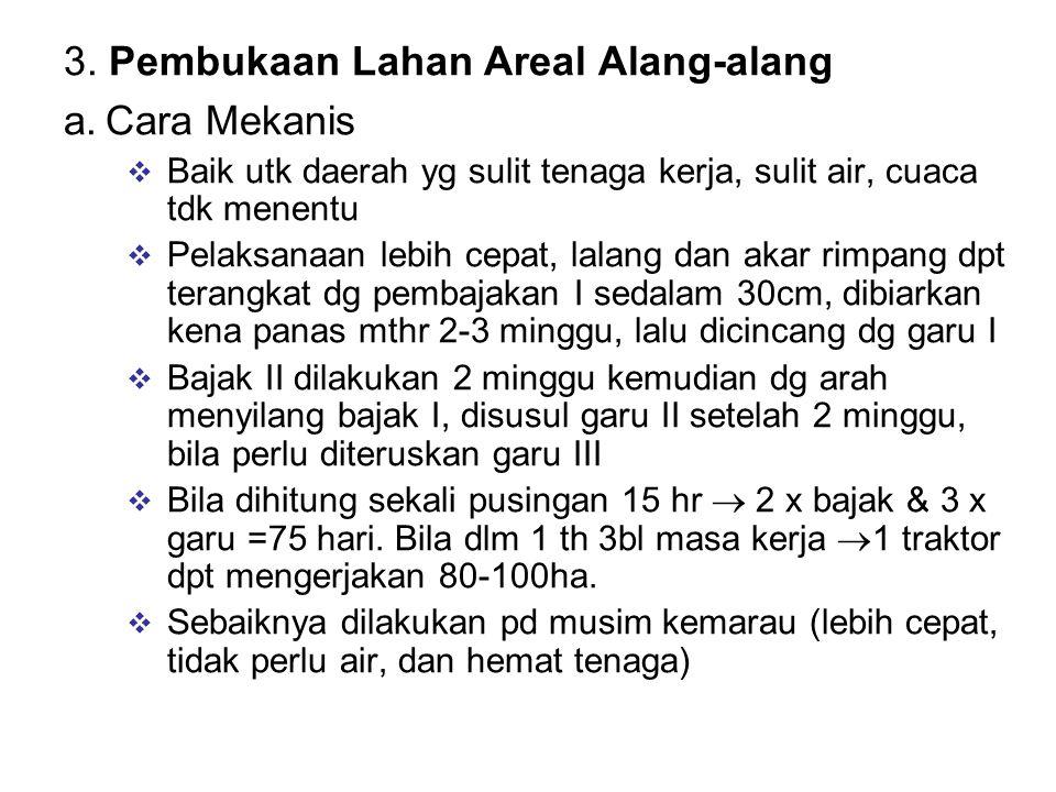 3. Pembukaan Lahan Areal Alang-alang a.Cara Mekanis  Baik utk daerah yg sulit tenaga kerja, sulit air, cuaca tdk menentu  Pelaksanaan lebih cepat, l