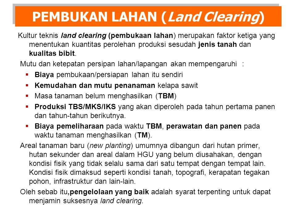 PEMBUKAN LAHAN (Land Clearing) Kultur teknis land clearing (pembukaan lahan) merupakan faktor ketiga yang menentukan kuantitas perolehan produksi sesudah jenis tanah dan kualitas bibit.