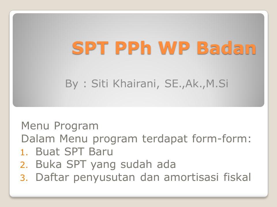 SPT PPh WP Badan Menu Program Dalam Menu program terdapat form-form: 1. Buat SPT Baru 2. Buka SPT yang sudah ada 3. Daftar penyusutan dan amortisasi f