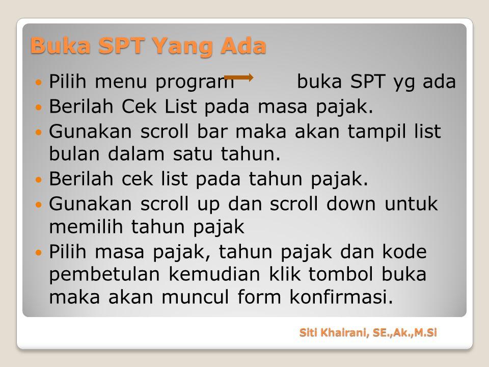 Buka SPT Yang Ada Pilih menu program buka SPT yg ada Berilah Cek List pada masa pajak. Gunakan scroll bar maka akan tampil list bulan dalam satu tahun