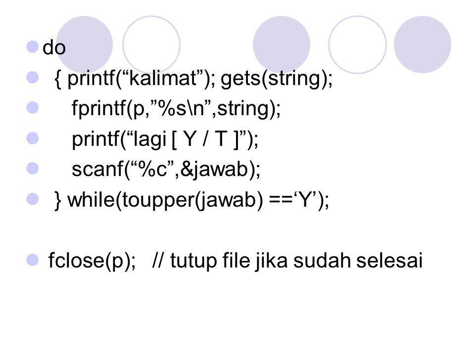 //membaca file if( (p = fopen( demo.txt , r ) ) == NULL) { puts( File tidak dapat di buka ); exit(1); } // tampilkan di monitor while( (fscanf(p, %s ,string)) != EOF) printf( %s\n ,string); fclose(p); // tutup file } // end program