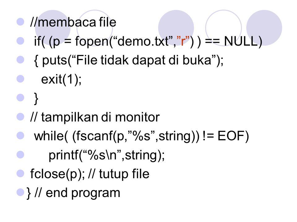 """//membaca file if( (p = fopen(""""demo.txt"""",""""r"""") ) == NULL) { puts(""""File tidak dapat di buka""""); exit(1); } // tampilkan di monitor while( (fscanf(p,""""%s"""","""