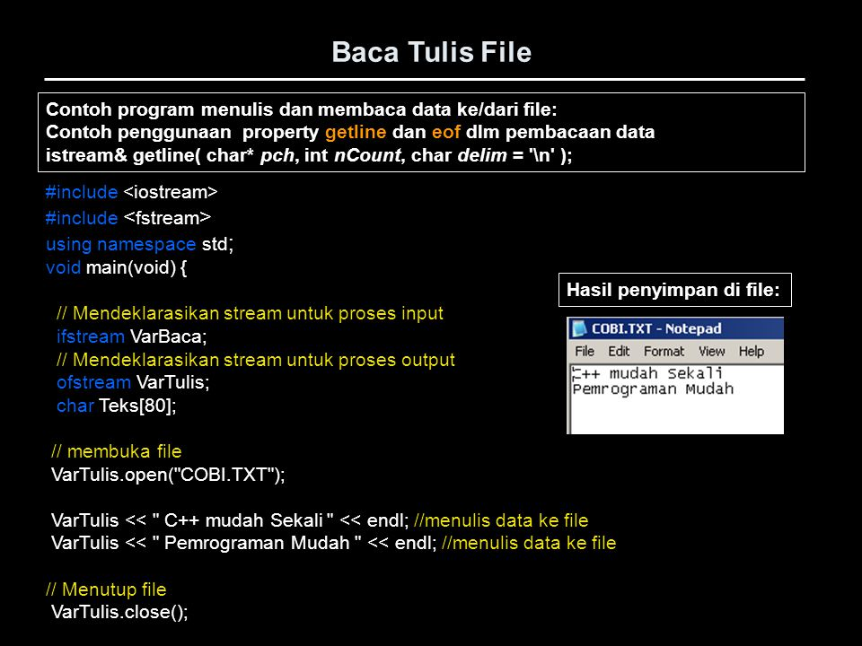 Baca Tulis File #include using namespace std ; void main(void) { // Mendeklarasikan stream untuk proses input ifstream VarBaca; // Mendeklarasikan str
