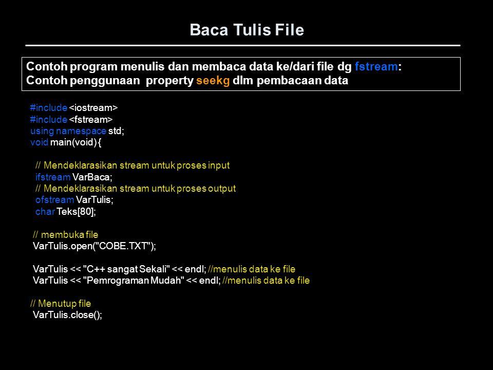 Baca Tulis File #include using namespace std; void main(void) { // Mendeklarasikan stream untuk proses input ifstream VarBaca; // Mendeklarasikan stre